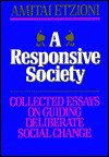 A Responsive Society: Collected Essays on Guiding Deliberate Social Change - Amitai Etzioni