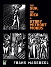 The Sun, The Idea & Story Without Words: Three Graphic Novels (Dover Fine Art, History of Art) - Frans Masereel, David A. Berona