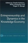 Entrepreneurship and Dynamics in the Knowledge Economy (Routledge Studies in Global Competition) - Borje Johansson, Charlie Karlsson, Roger Stough
