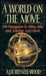 A World on the Move: The Portuguese in Africa, Asia, and America, 1415-1808 - A.J.R. Russell-Wood