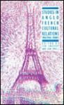Studies in Anglo French Cultural Relations: Imagining France - Ceri Crossley, Ian Small