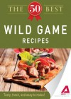 The 50 Best Wild Game Recipes: Tasty, Fresh, and Easy to Make! - Editors Of Adams Media