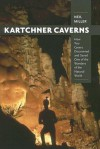 Kartchner Caverns: How Two Cavers Discovered and Saved One of the Wonders of the Natural World - Neil Miller