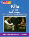 Best Is yet to Come: For Churches Ready to Change - Lyle E. Schaller, Leith Anderson