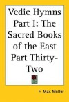 Vedic Hymns Part I: The Sacred Books of the East Part Thirty-Two - Max Müller