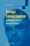 Turing's Connectionism: An Investigation of Neural Network Architectures - Christof Teuscher