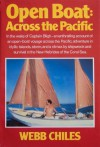 The Open Boat: Across the Pacific (The Open Boat Voyage) - Webb Chiles