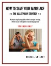 How to Save Your Marriage - The Bulletproof Strategy: FOR MEN ONLY - A Complete Step-by-Step Guide on how to save your marriage whether you are still together or already separated - Michael Sweeney