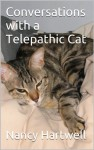 Conversations with a Telepathic Cat - Nancy Hartwell