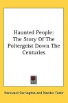 Haunted People: The Story of the Poltergeist Down the Centuries - Hereward Carrington, Nandor Fodor