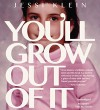You'll Grow Out of It - Jessi Klein, Author