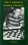 The Unknown Bobby Fischer - Eric Tangborn