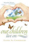 Our Children Live on: Miraculous Moments for the Bereaved - Elissa Al-Chokhachy