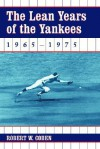 The Lean Years of the Yankees, 1965-1975 - Robert W. Cohen