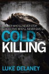 Cold Killing (DI Sean Corrigan, Book 1) (Di Sean Corrigan 1) by Delaney, Luke (2013) Paperback - Luke Delaney