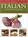 Italian Ingredients: A Culinary Guide to Foods & Preparation Techniques - Kate Whiteman