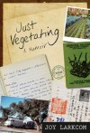 Just Vegetating: A Memoir - Joy Larkcom