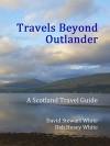 Travels Beyond Outlander: A Scotland Travel Guide - David Stewart White, Deb Hosey White