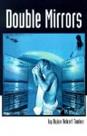 Double Mirrors - Dylan Robert Tauber