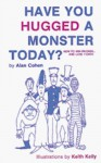 Have You Hugged a Monster Today? - Alan Cohen, Keith Kelly