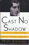 Cast No Shadow: The Life of the American Spy Who Changed the Course of World War II 1st edition by Lovell, Mary (1992) Hardcover - Mary Lovell
