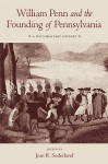 William Penn and the Founding of Pennsylvania: A Documentary History - Jean R. Soderlund