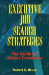 Executive Job Search Strategies: The Guide to Career Transitions - Robert C. Bruce, Sarah Kennedy