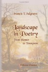 Landscape In Poetry From Homer To Tennyson, With Many Illustrative Examples - Francis Turner Palgrave