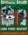 Lobo Finds Bigfoot (The Adventures of Lovable Lobo, #3) - C.L. Murphy