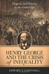 Henry George and the Crisis of Inequality: Progress and Poverty in the Gilded Age (Columbia History of Urban Life) by O'Donnell Edward T. (2015-06-09) Hardcover - O'Donnell Edward T.