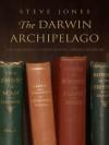 The Darwin Archipelago: The Naturalist's Career Beyond Origin of Species - Steve Jones
