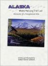 Alaska: Where the Long Trail Led - Evan Swensen, Robert Gilmore