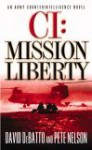 CI: Mission Liberty: An Army Counterintelligence Novel - David DeBatto, Pete Nelson