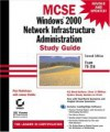 MCSE: Windows 2000 Network Infrastructure Administration Study Guide: Exam 70-216 [With CDROM] - Paul Robichaux, James Chellis