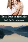 Three Days at the Lake - Lori Beth Johnson
