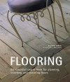 Flooring: The Essential Source Book For Planning, Selecting And Restoring Floors - Elizabeth Wilhide