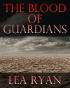 The Blood of Guardians - Lea Ryan
