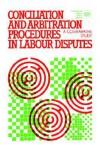 Conciliation and Arbitration Procedures in Labour Disputes. a Comparative Study - Ilo
