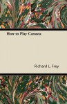 How to Play Canasta - Richard L. Frey