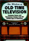 Wisdom of Old-Time Television, The: Common Sense and Uncommon Genius from the Golden Age of Television - Criswell Freeman