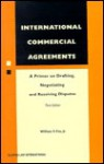 International Commercial Agreements: A Functional Primer on Drafting, Negotiating and Resolving Disputes, Third Edition - William Fox