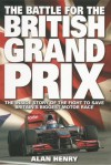 Battle for the British Grand Prix: The Inside Story of the Fight to Save Britain's Biggest Motor Race - Alan Henry