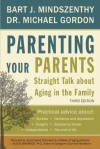 Parenting Your Parents: Straight Talk About Aging in the Family - Bart J. Mindszenthy, Michael Gordon