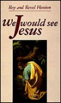 We Would See Jesus: - Revel Hession