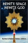 Infinite Space, Infinite God - Karina L. Fabian, Robert A. Fabian