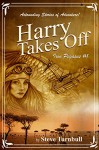 Harry Takes Off: Astounding Stories of Adventure (Iron Pegasus Book 1) - Steve Turnbull