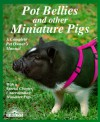 Pot Bellies and Other Miniature Pigs (Complete Pet Owner's Manual) - Pat Storer