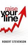 Raise Your Line: Success Is About a Higher Line Mentality - Robert Stevenson