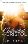 Intended for Bristol: A Second Chances Novel - L.P. Dover