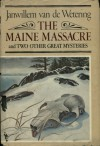 The Maine Massacre and Two Other Great Mysteries - Janwillem van de Wetering